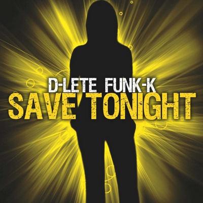 D LETE FUNK K - Save Tonight (Bartestic re-edit)