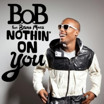 B.o.B ft. Bruno MARS - Nothin On You