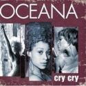 OCEANA - Cry Cry