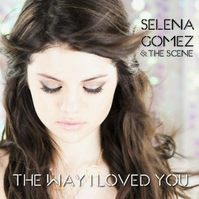 Selena GOMEZ - The Way I Loved You