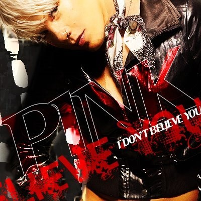 PINK - I Don't Believe You
