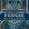 FERGIE & Q-TIP & GOONROCK - A Little Party Never Killed Nobody (All We Got) (PI)
