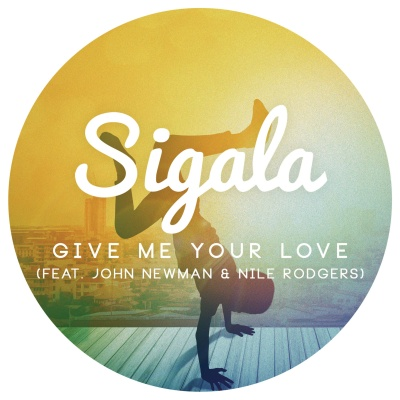 SIGALA & John NEWMAN & Nile RODGERS - Give Me Your Love