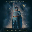 CHAINSMOKERS, The & COLDPLAY - Something Just Like This