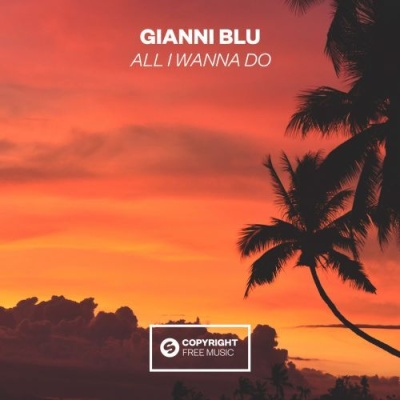Gianni BLU - All I Wanna Do