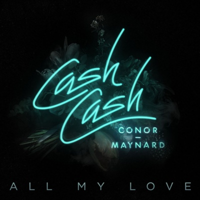 CASH CASH & Conor MAYNARD - All My Love