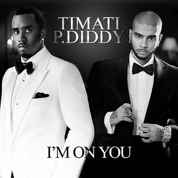 TIMATI ft. P.DIDDY - I'm On You