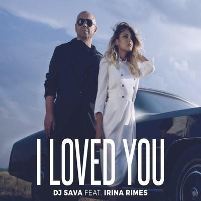 DJ SAVA & Irina RIMES - I Loved You