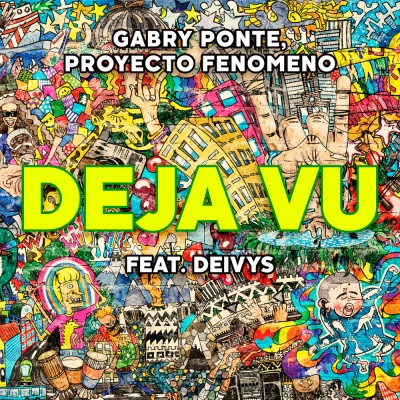 Gabry PONTE & PROYECTO FENOMENO & DEIVYS - Deja Vu