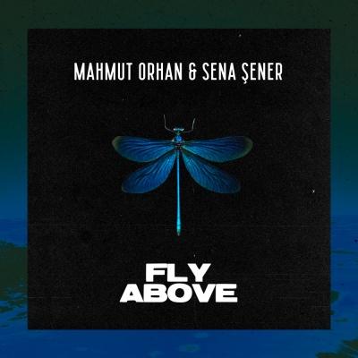 Mahmut Orhan & Sena SENER - Fly Above