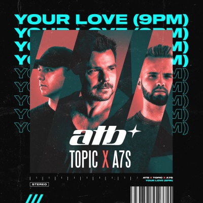 ATB & TOPIC & A7S - Your Love (9 PM)